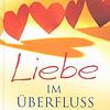 Max Lucado: Liebe im Überfluß - Inspirationen aus 1. Korinther 13.