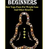 Yoga for Beginners – A Guide to Heal Your Body and Live Stress-Free Lifesty