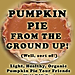 Front Cover of Pumpkin Pie From the Ground Up!(Well, Sort of!)