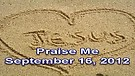Praise Me – September 16, 2012