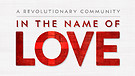 Week 1 - In The Name Of Love - A Revolutionary Community - Pastor Justin McCarty