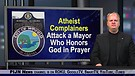 Atheist complainers attack a Mayor who honors Go...