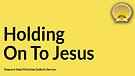 Holding On To Jesus Service Preview