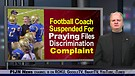 Football Coach Suspended For Praying Files Discr...