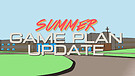 Summer 2016 Game Plan Update