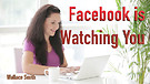 Facebook is Watching You...
