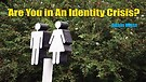 Are You in An Identity Crisis?