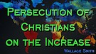 Persecution of Christians on the Increase
