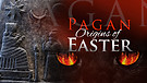 Pagan Origins of Easter