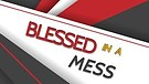 Blessed in a Mess 4