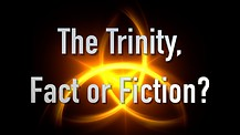 The Trinity, Fact or Fiction?