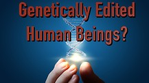 Genetically Edited Human Beings?
