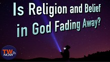 Is Religion and Belief in God Fading Away?