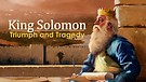 11-18-17 King Solomon Triumph and Tragedy