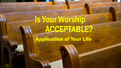 6-24-17 Is Your Worship Acceptable