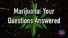 Marijuana: Your Questions Answered
