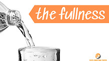 The Fullness - Part 1