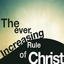 The Ever Increasing Rule Of Christ